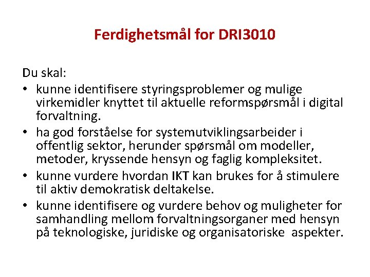 Ferdighetsmål for DRI 3010 Du skal: • kunne identifisere styringsproblemer og mulige virkemidler knyttet