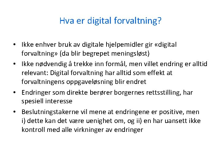 Hva er digital forvaltning? • Ikke enhver bruk av digitale hjelpemidler gir «digital forvaltning»
