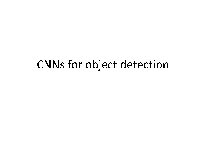 CNNs for object detection