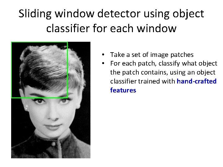 Sliding window detector using object classifier for each window • Take a set of