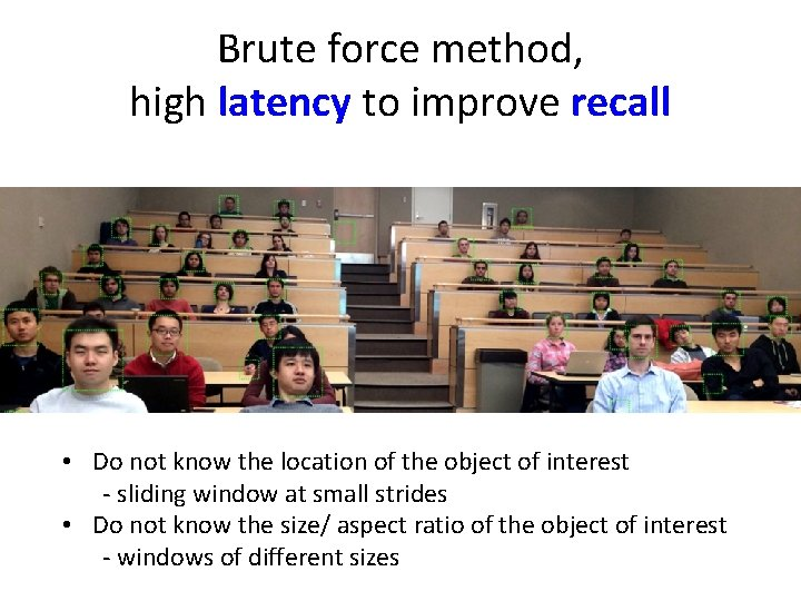Brute force method, high latency to improve recall • Do not know the location