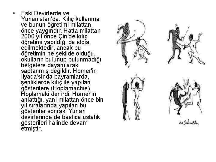 • Eski Devirlerde ve Yunanistan'da: Kılıç kullanma ve bunun öğretimi milattan önce yaygındır.