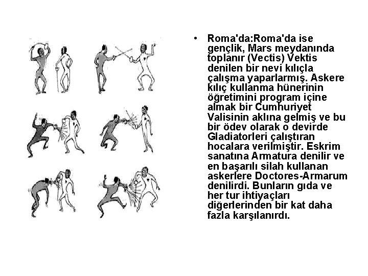 • Roma'da: Roma'da ise gençlik, Mars meydanında toplanır (Vectis) Vektis denilen bir nevi