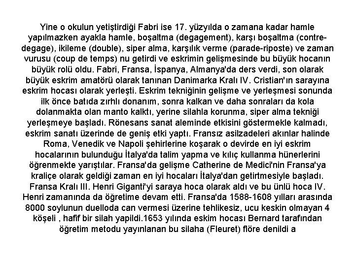 Yine o okulun yetiştirdiği Fabri ise 17. yüzyılda o zamana kadar hamle yapılmazken ayakla