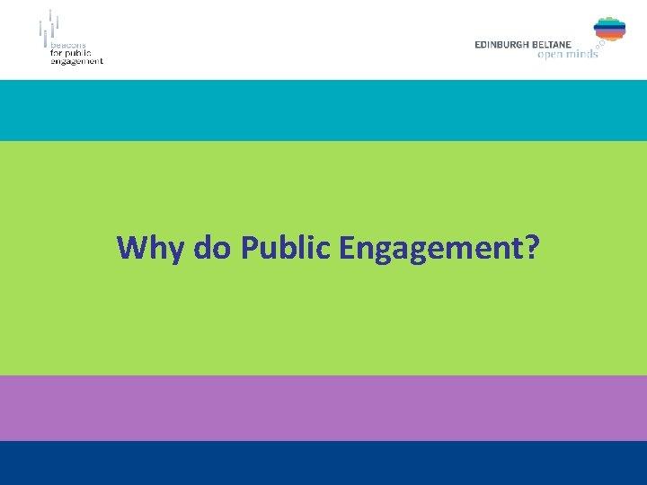 Why do Public Engagement?