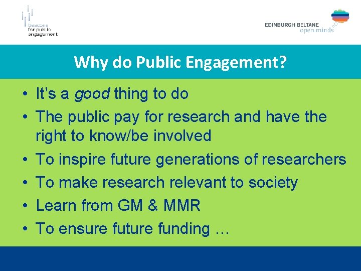 Why do Public Engagement? • It's a good thing to do • The public