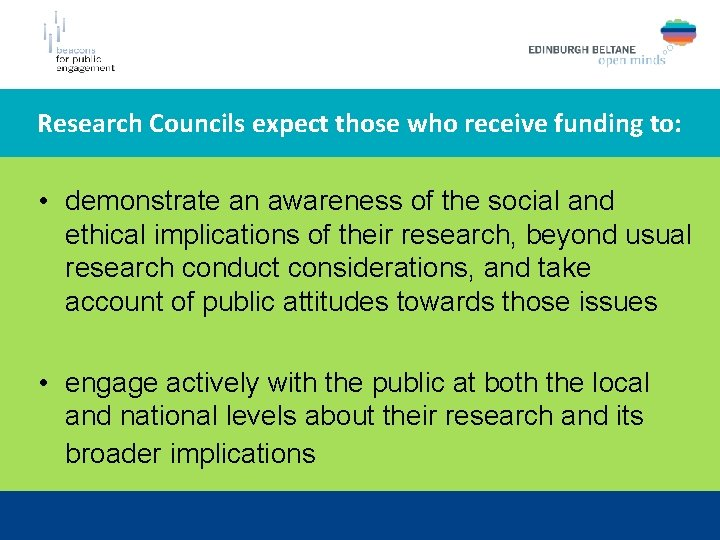 Research Councils expect those who receive funding to: • demonstrate an awareness of the
