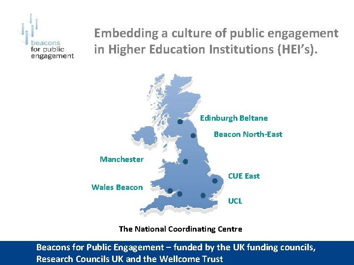 Embedding a culture of public engagement in Higher Education Institutions (HEI's). Edinburgh Beltane Beacon