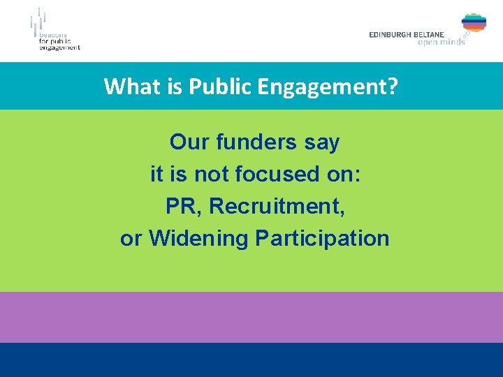 What is Public Engagement? Our funders say it is not focused on: PR, Recruitment,