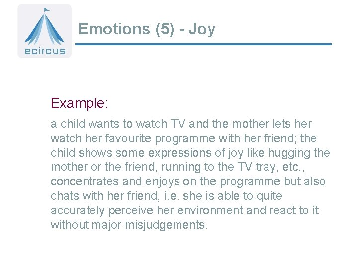 Emotions (5) - Joy Example: a child wants to watch TV and the mother