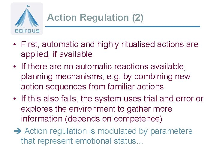 Action Regulation (2) • First, automatic and highly ritualised actions are applied, if available