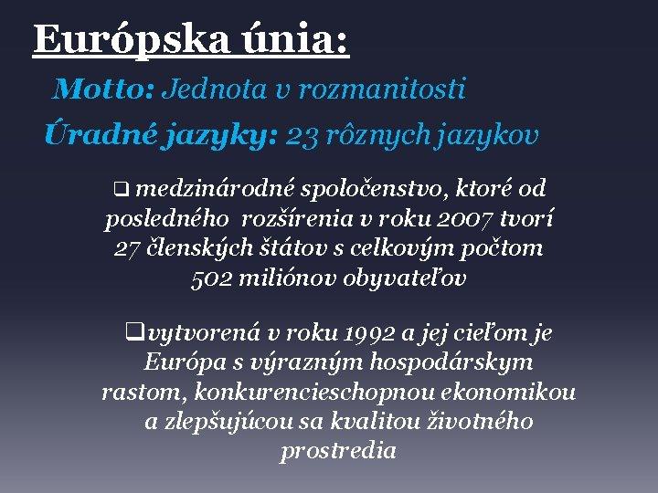 Európska únia: Motto: Jednota v rozmanitosti Úradné jazyky: 23 rôznych jazykov q medzinárodné spoločenstvo,
