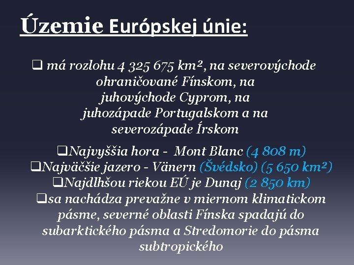 Územie Európskej únie: q má rozlohu 4 325 675 km², na severovýchode ohraničované Fínskom,