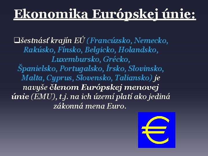 Ekonomika Európskej únie: qšestnásť krajín EÚ (Francúzsko, Nemecko, Rakúsko, Fínsko, Belgicko, Holandsko, Luxembursko, Grécko,