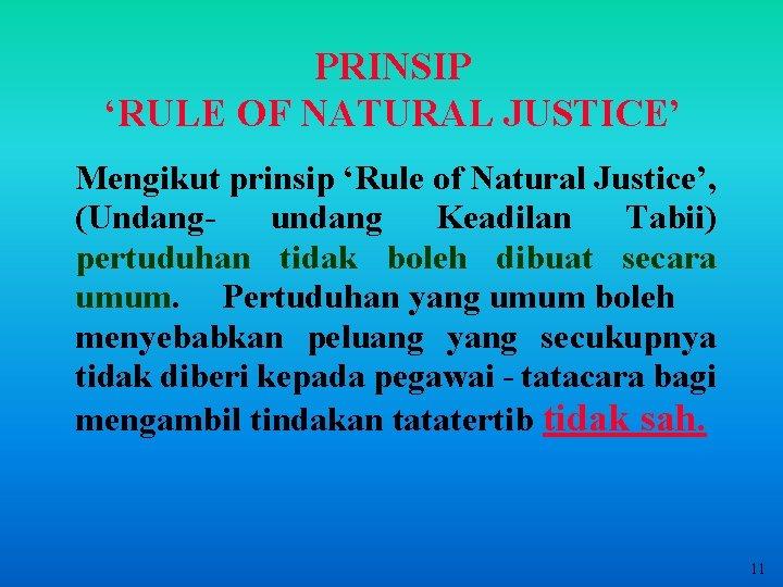 PRINSIP 'RULE OF NATURAL JUSTICE' Mengikut prinsip 'Rule of Natural Justice', (Undangundang Keadilan Tabii)
