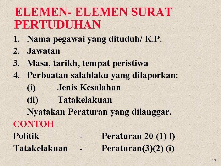 ELEMEN- ELEMEN SURAT PERTUDUHAN 1. 2. 3. 4. Nama pegawai yang dituduh/ K. P.