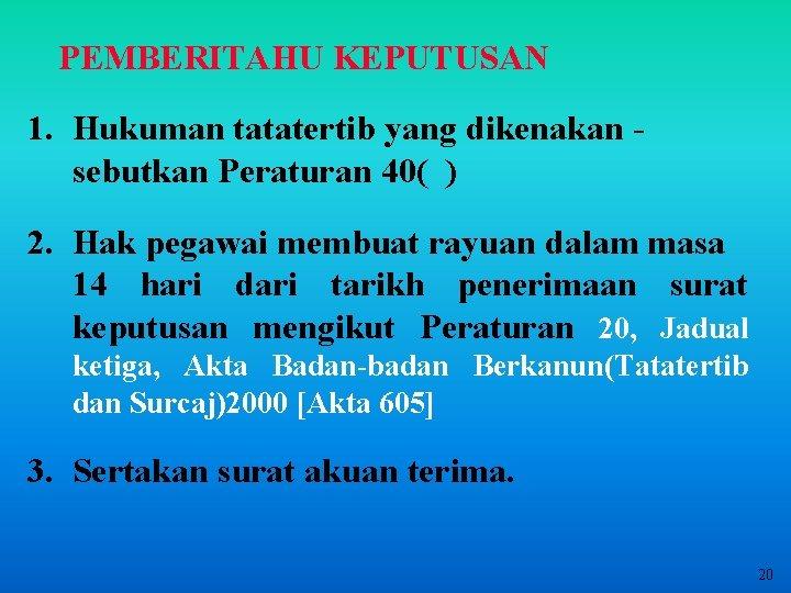 PEMBERITAHU KEPUTUSAN 1. Hukuman tatatertib yang dikenakan sebutkan Peraturan 40( ) 2. Hak pegawai