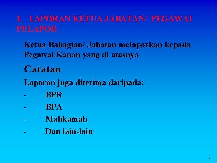 1. LAPORAN KETUA JABATAN/ PEGAWAI PELAPOR Ketua Bahagian/ Jabatan melaporkan kepada Pegawai Kanan yang