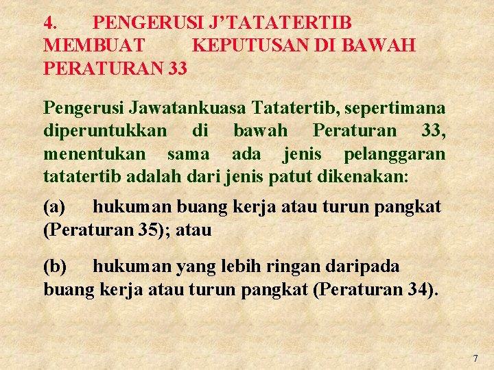 4. PENGERUSI J'TATATERTIB MEMBUAT KEPUTUSAN DI BAWAH PERATURAN 33 Pengerusi Jawatankuasa Tatatertib, sepertimana diperuntukkan