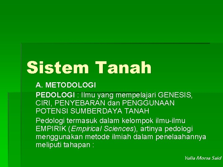 Sistem Tanah A. METODOLOGI PEDOLOGI : Ilmu yang mempelajari GENESIS, CIRI, PENYEBARAN dan PENGGUNAAN