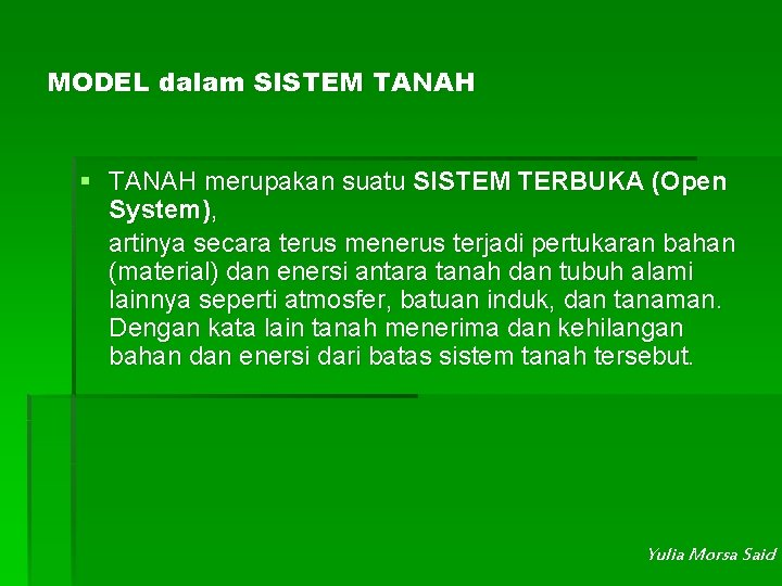 MODEL dalam SISTEM TANAH § TANAH merupakan suatu SISTEM TERBUKA (Open System), artinya secara
