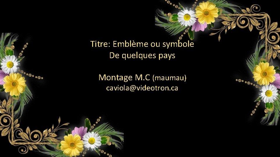 Titre: Emblème ou symbole De quelques pays Montage M. C (maumau) caviola@videotron. ca