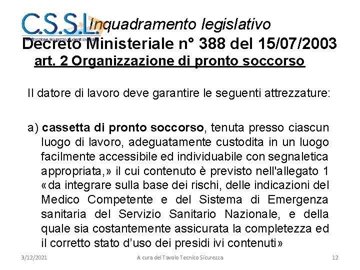 Inquadramento legislativo Decreto Ministeriale n° 388 del 15/07/2003 art. 2 Organizzazione di pronto soccorso