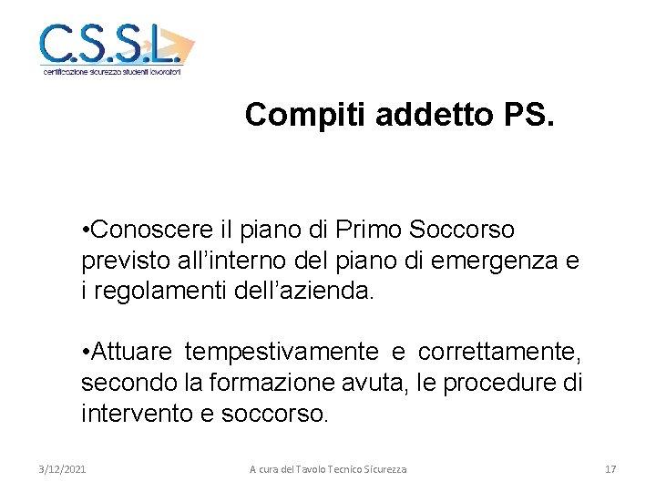 Compiti addetto PS. • Conoscere il piano di Primo Soccorso previsto all'interno del piano