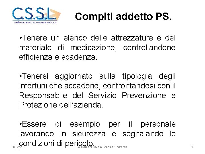 Compiti addetto PS. • Tenere un elenco delle attrezzature e del materiale di medicazione,