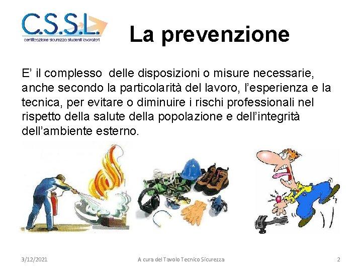 La prevenzione E' il complesso delle disposizioni o misure necessarie, anche secondo la particolarità