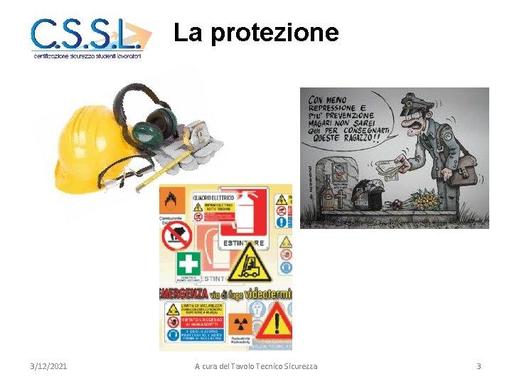 La protezione 3/12/2021 A cura del Tavolo Tecnico Sicurezza 3