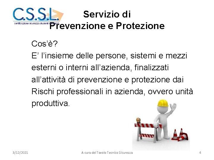 Servizio di Prevenzione e Protezione Cos'è? E' l'insieme delle persone, sistemi e mezzi esterni