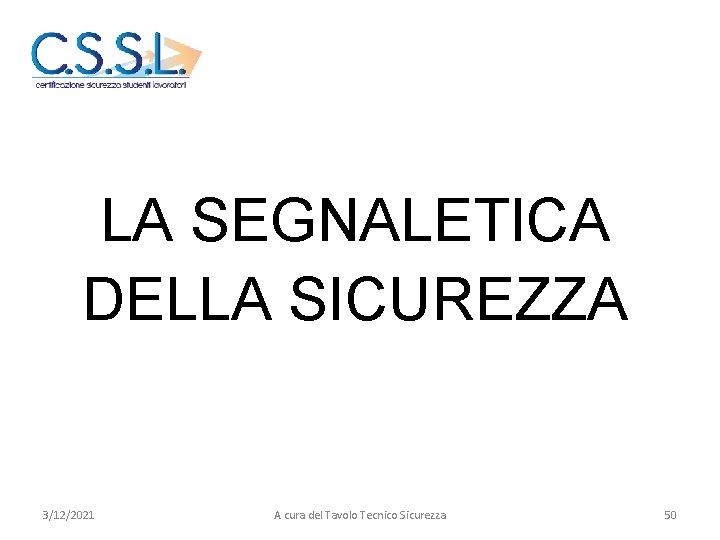 LA SEGNALETICA DELLA SICUREZZA 3/12/2021 A cura del Tavolo Tecnico Sicurezza 50