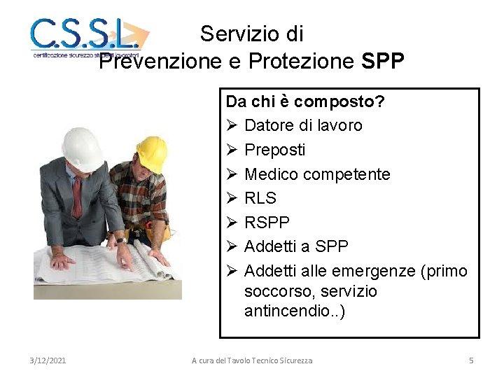 Servizio di Prevenzione e Protezione SPP Da chi è composto? Ø Datore di lavoro