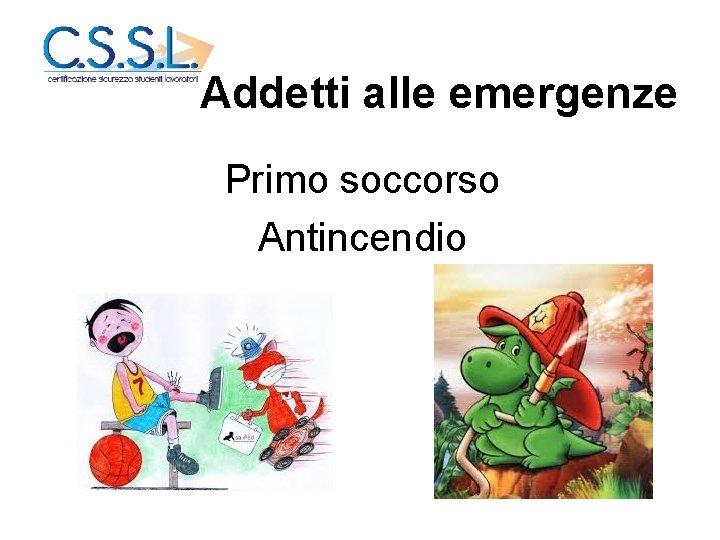Addetti alle emergenze Primo soccorso Antincendio