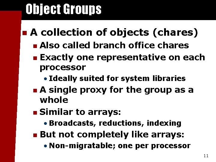 Object Groups n A collection of objects (chares) Also called branch office chares n