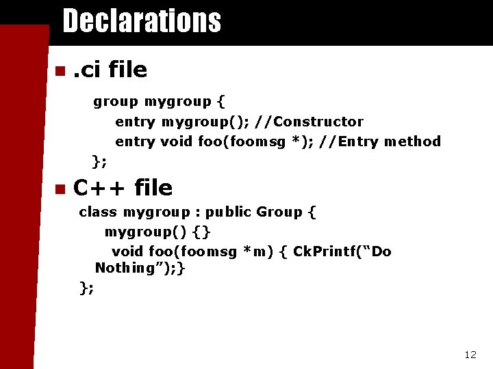 Declarations n . ci file group mygroup { entry mygroup(); //Constructor entry void foo(foomsg
