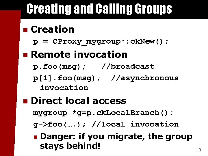 Creating and Calling Groups n Creation p = CProxy_mygroup: : ck. New(); n Remote