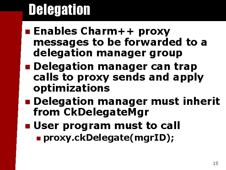 Delegation Enables Charm++ proxy messages to be forwarded to a delegation manager group n
