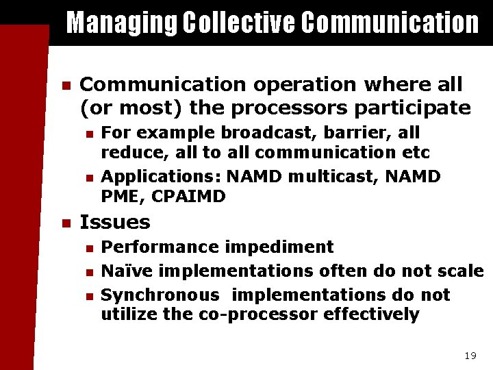 Managing Collective Communication n Communication operation where all (or most) the processors participate n
