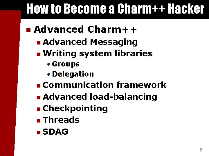 How to Become a Charm++ Hacker n Advanced Charm++ Advanced Messaging n Writing system