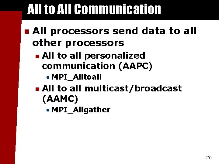 All to All Communication n All processors send data to all other processors n