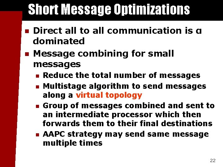 Short Message Optimizations n n Direct all to all communication is α dominated Message