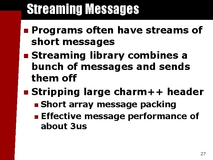 Streaming Messages Programs often have streams of short messages n Streaming library combines a