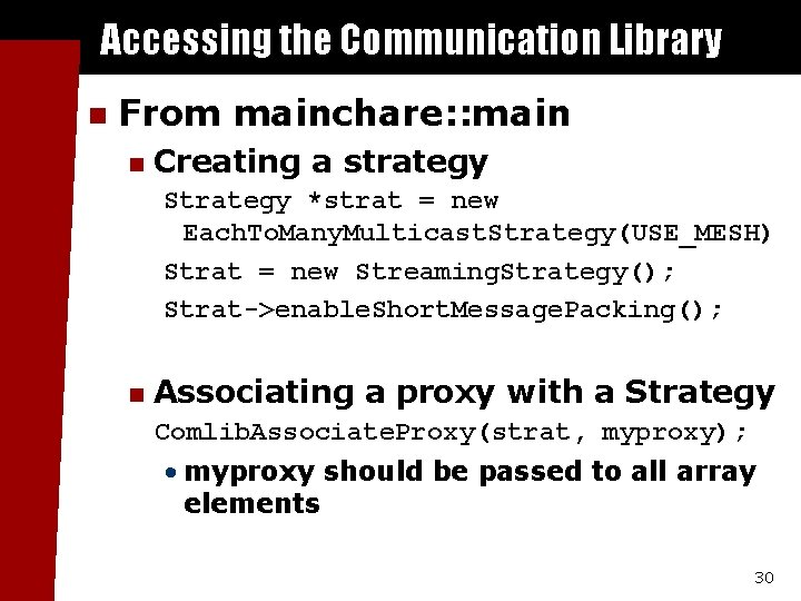 Accessing the Communication Library n From mainchare: : main n Creating a strategy Strategy