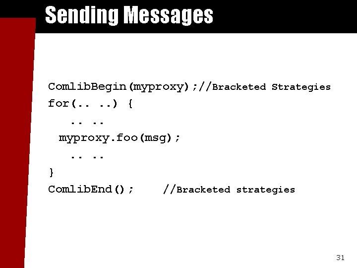 Sending Messages Comlib. Begin(myproxy); //Bracketed Strategies for(. . ) {. . myproxy. foo(msg); .