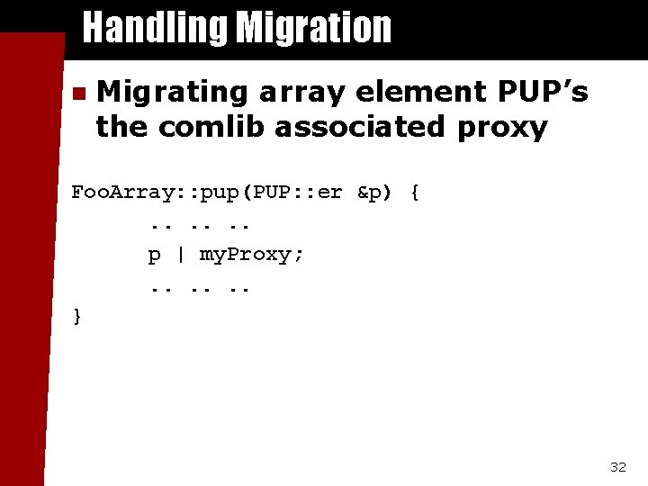 Handling Migration n Migrating array element PUP's the comlib associated proxy Foo. Array: :