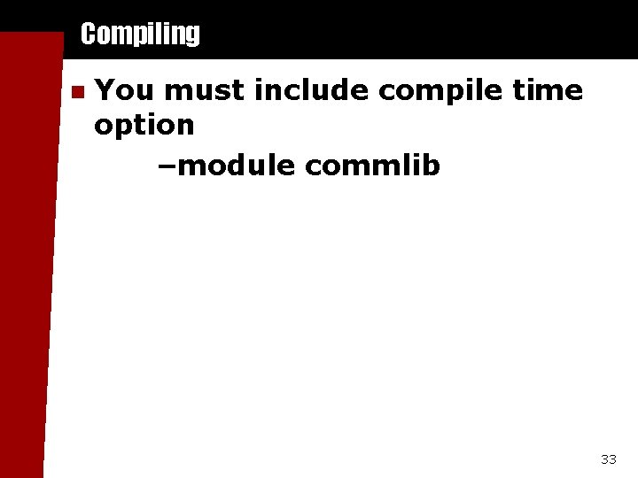 Compiling n You must include compile time option –module commlib 33
