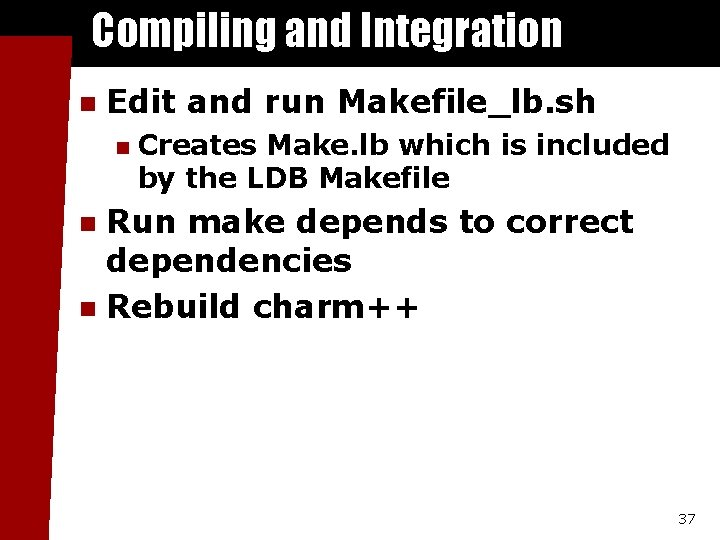 Compiling and Integration n Edit and run Makefile_lb. sh n Creates Make. lb which