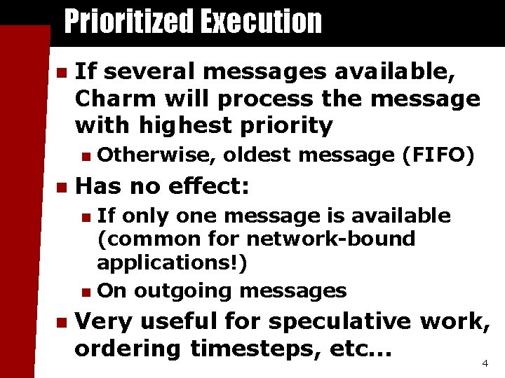 Prioritized Execution n If several messages available, Charm will process the message with highest